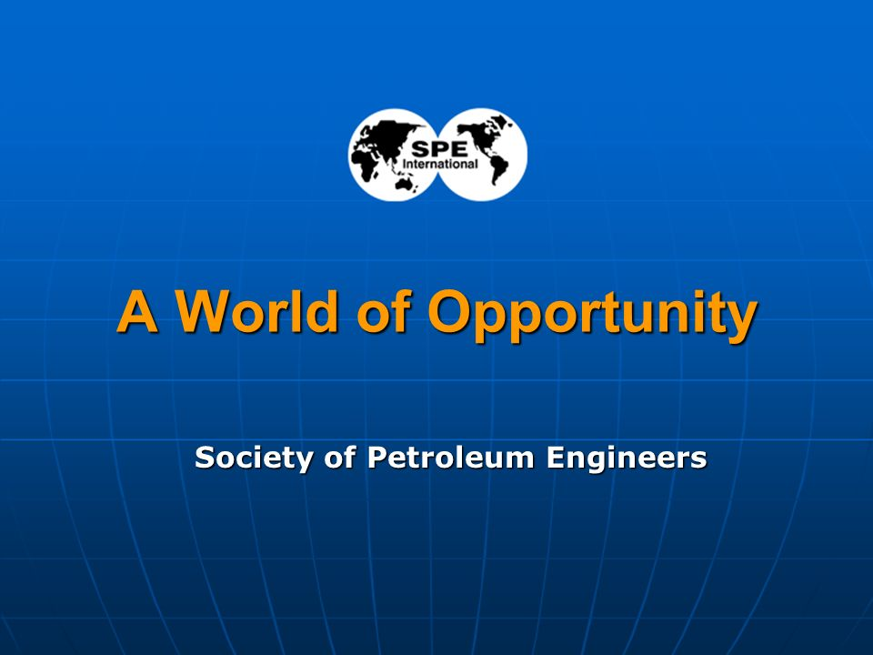 30 A World of Opportunity Society of Petroleum Engineers