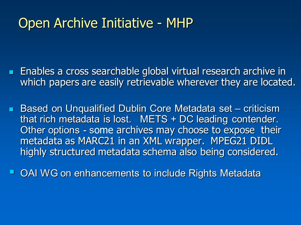 Open Archive Initiative - MHP Enables a cross searchable global virtual research archive in which papers are easily retrievable wherever they are located.