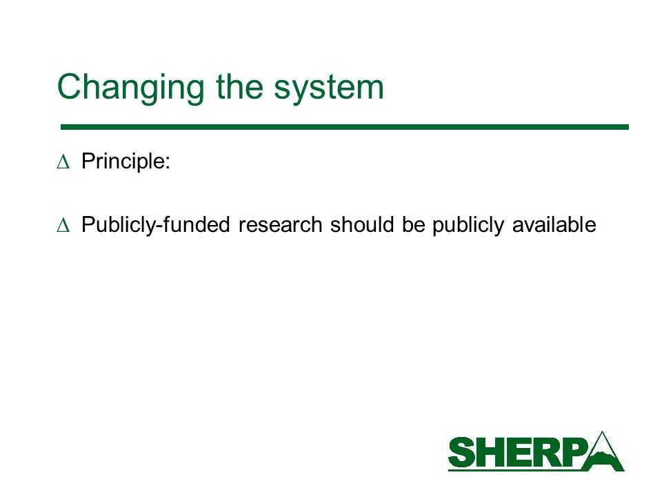 Changing the system Principle: Publicly-funded research should be publicly available