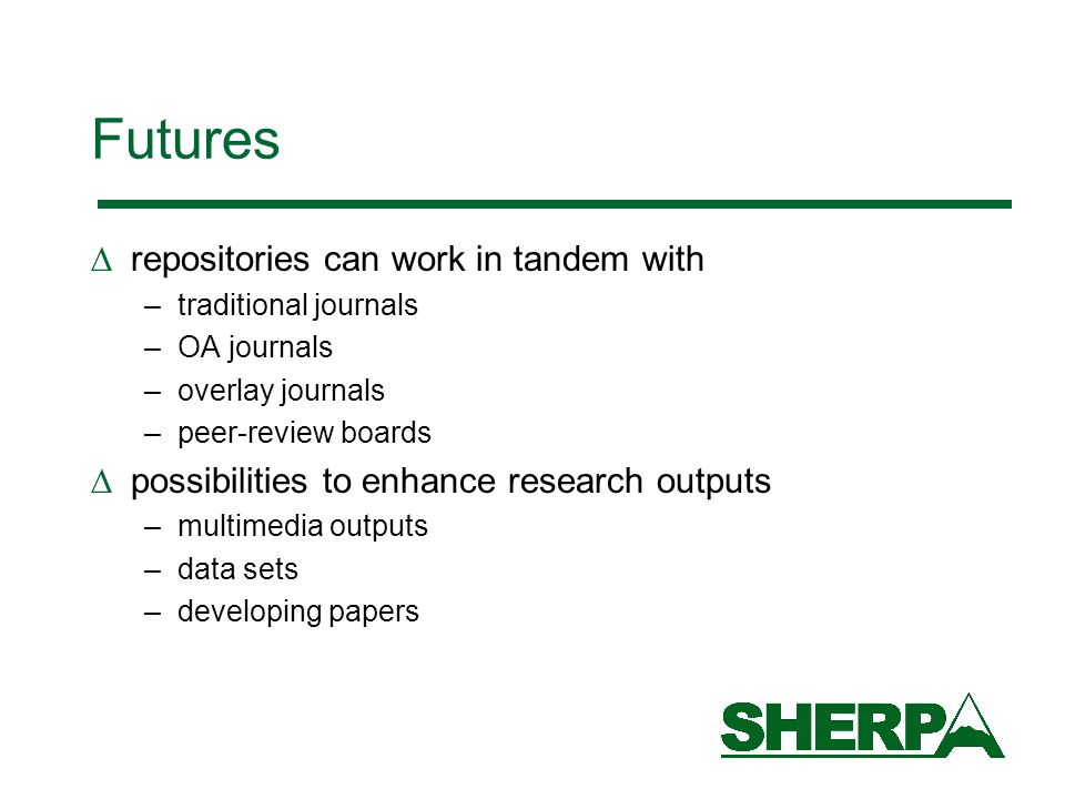 Futures repositories can work in tandem with –traditional journals –OA journals –overlay journals –peer-review boards possibilities to enhance research outputs –multimedia outputs –data sets –developing papers