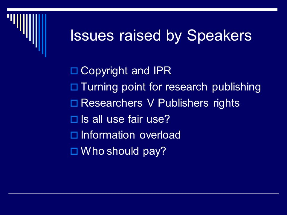 Issues raised by Speakers Copyright and IPR Turning point for research publishing Researchers V Publishers rights Is all use fair use.
