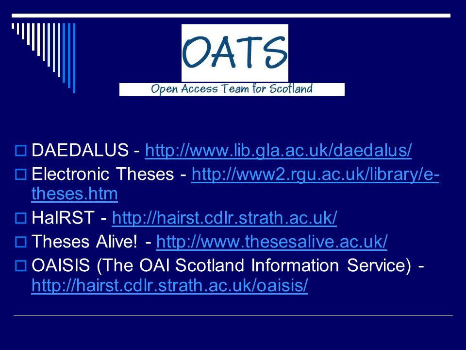 DAEDALUS - http://www.lib.gla.ac.uk/daedalus/http://www.lib.gla.ac.uk/daedalus/ Electronic Theses - http://www2.rgu.ac.uk/library/e- theses.htmhttp://www2.rgu.ac.uk/library/e- theses.htm HaIRST - http://hairst.cdlr.strath.ac.uk/http://hairst.cdlr.strath.ac.uk/ Theses Alive.