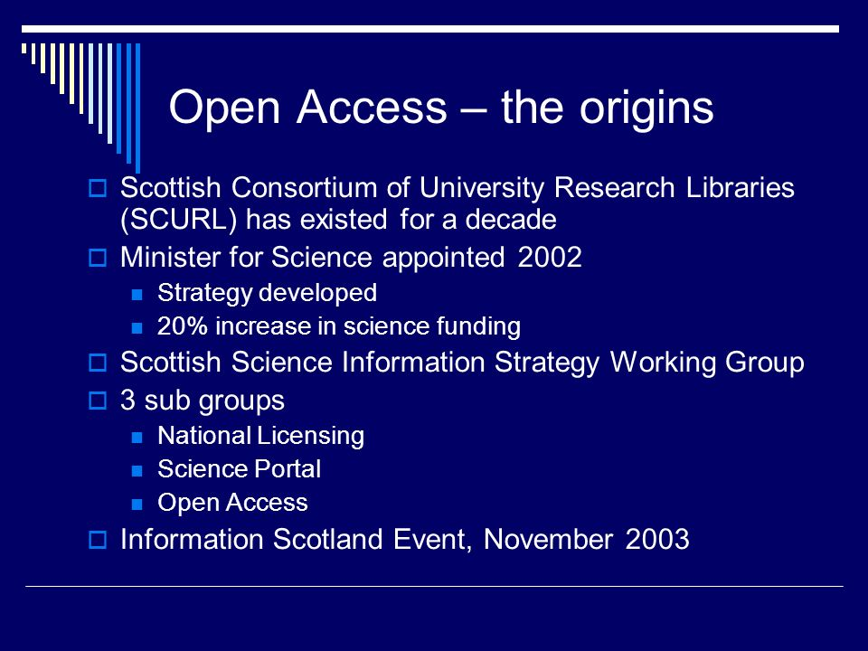 The Timetable SLIC (Scottish Library and Information Council) becomes involved Development of the Scottish Open Access Declaration SLIC Convener gets a post in Cabinet 11 th October 2004 Open Access Event The Declaration is adopted at the Royal Society of Edinburgh
