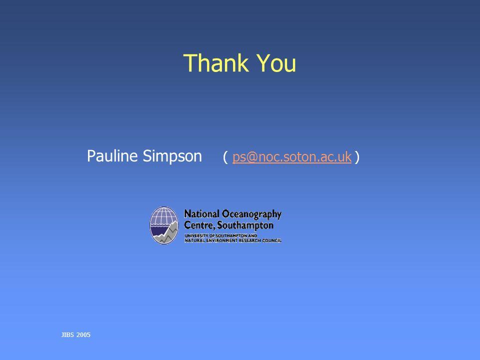 JIBS 2005 Thank You Pauline Simpson ( ps@noc.soton.ac.uk )ps@noc.soton.ac.uk