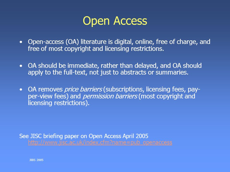 JIBS 2005 Open Access Open-access (OA) literature is digital, online, free of charge, and free of most copyright and licensing restrictions.