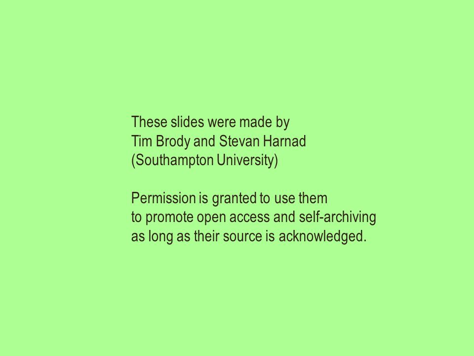 These slides were made by Tim Brody and Stevan Harnad (Southampton University) Permission is granted to use them to promote open access and self-archi