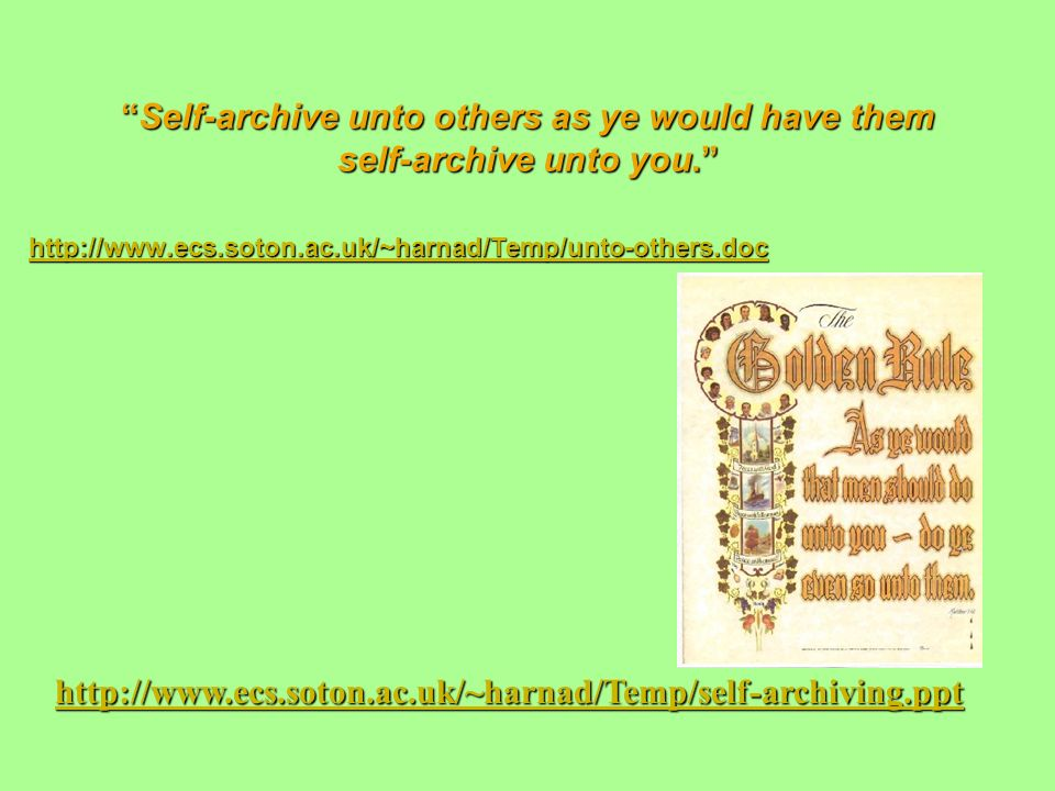 Self-archive unto others as ye would have them self-archive unto you.Self-archive unto others as ye would have them self-archive unto you. http://www.