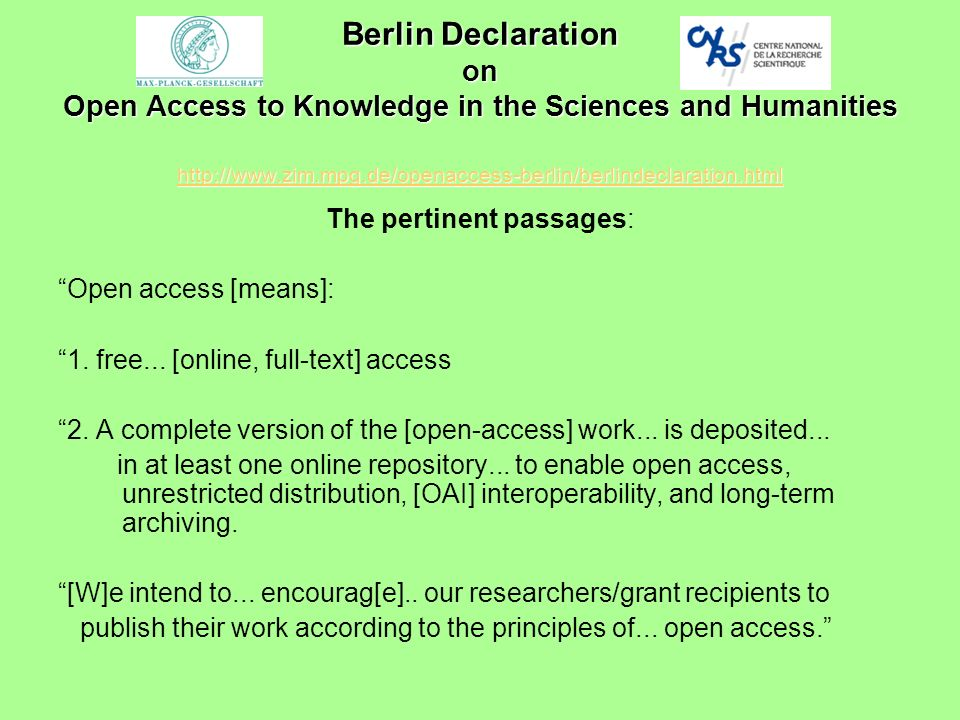 Berlin Declaration on Open Access to Knowledge in the Sciences and Humanities http://www.zim.mpg.de/openaccess-berlin/berlindeclaration.html http://ww