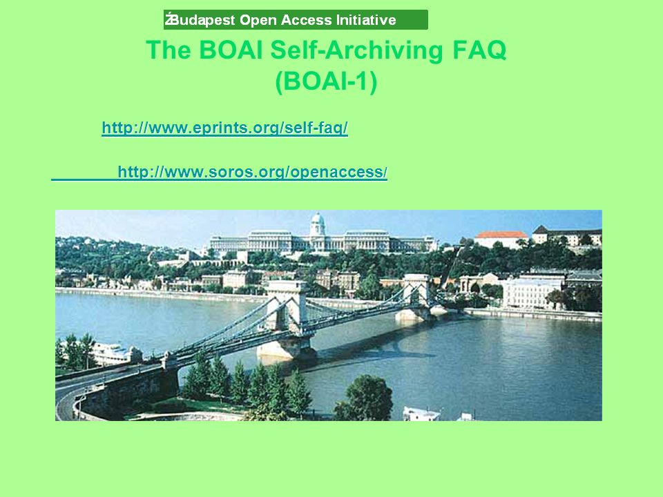 The BOAI Self-Archiving FAQ (BOAI-1) http://www.eprints.org/self-faq/ http://www.soros.org/openaccess / http://www.soros.org/openaccess /