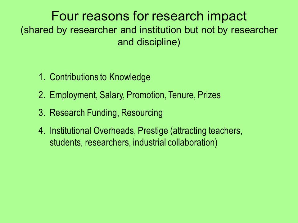 Four reasons for research impact (shared by researcher and institution but not by researcher and discipline) 1. 1.Contributions to Knowledge 2. 2.Empl