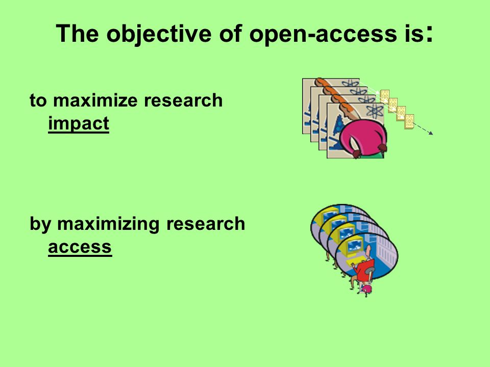 The objective of open-access is : to maximize research impact by maximizing research access