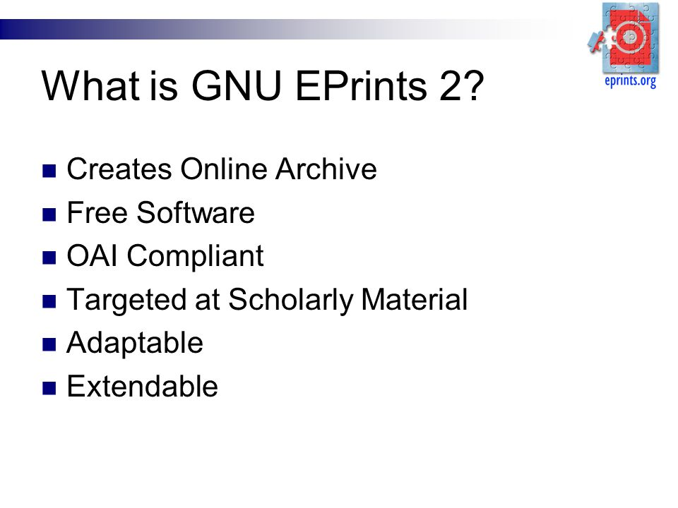 What is GNU EPrints 2? Creates Online Archive Free Software OAI Compliant Targeted at Scholarly Material Adaptable Extendable