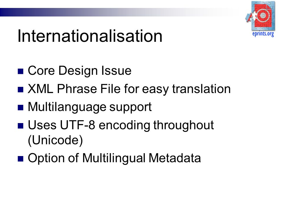 Internationalisation Core Design Issue XML Phrase File for easy translation Multilanguage support Uses UTF-8 encoding throughout (Unicode) Option of M