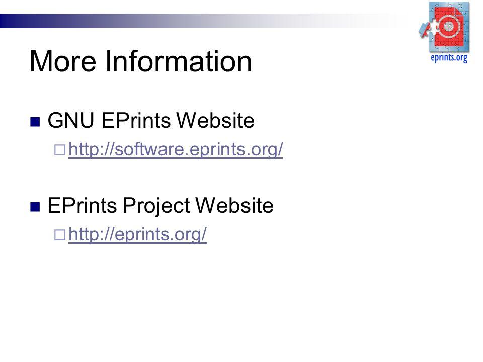 More Information GNU EPrints Website http://software.eprints.org/ EPrints Project Website http://eprints.org/