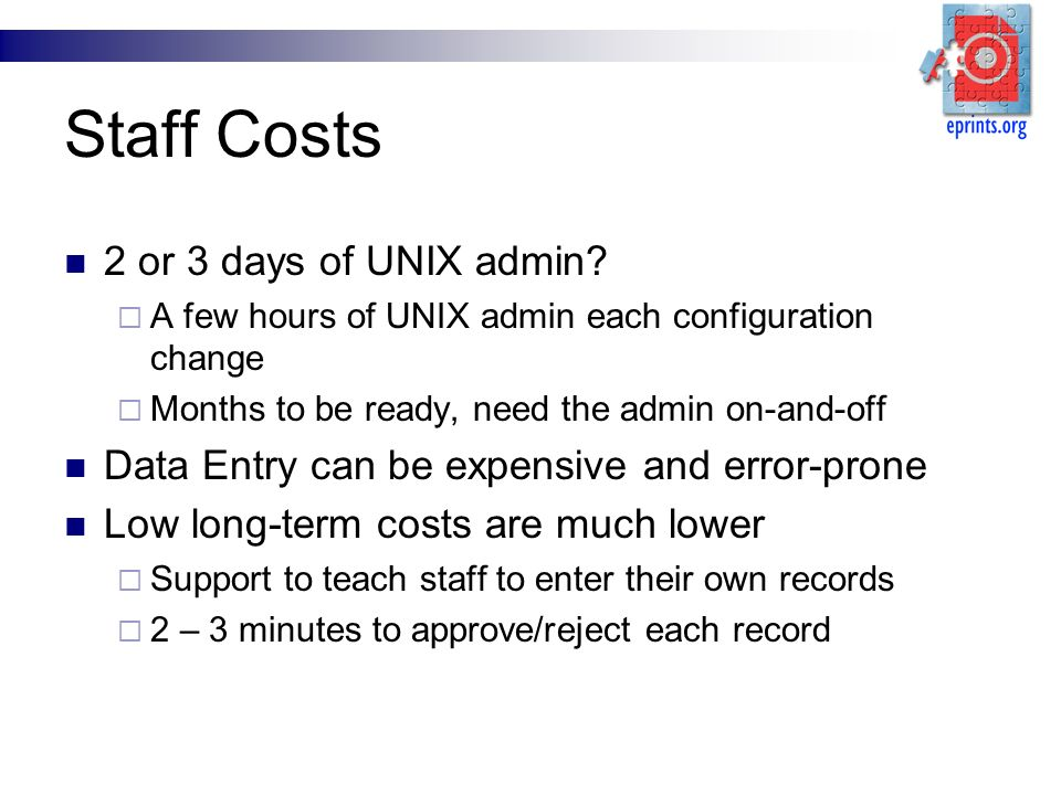 Staff Costs 2 or 3 days of UNIX admin? A few hours of UNIX admin each configuration change Months to be ready, need the admin on-and-off Data Entry ca