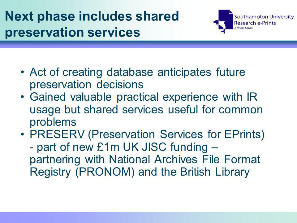 Next phase includes shared preservation services Act of creating database anticipates future preservation decisions Gained valuable practical experien