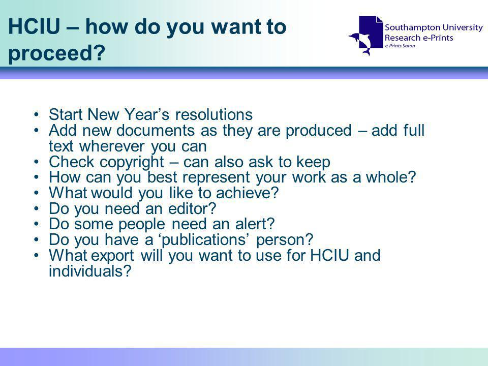 HCIU – how do you want to proceed? Start New Years resolutions Add new documents as they are produced – add full text wherever you can Check copyright