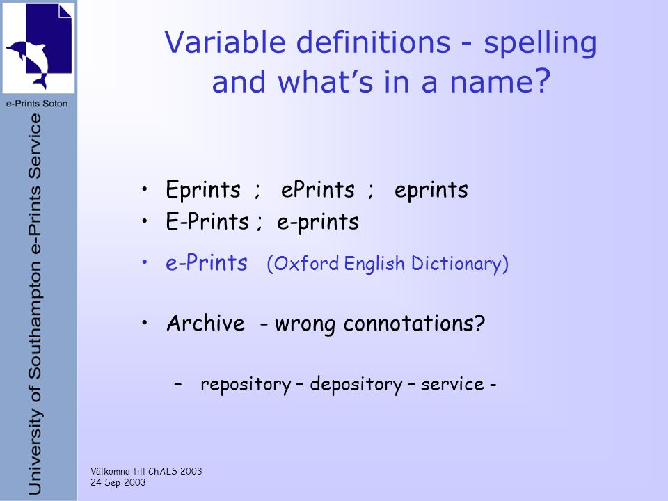 Välkomna till ChALS 2003 24 Sep 2003 Variable definitions - spelling and whats in a name ? Eprints ; ePrints ; eprints E-Prints ; e-prints e-Prints (O
