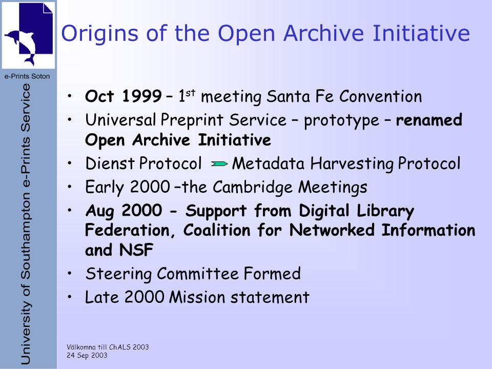 Välkomna till ChALS 2003 24 Sep 2003 Origins of the Open Archive Initiative Oct 1999 – 1 st meeting Santa Fe Convention Universal Preprint Service – p