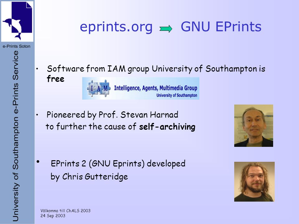 Välkomna till ChALS 2003 24 Sep 2003 eprints.org GNU EPrints Software from IAM group University of Southampton is free Pioneered by Prof. Stevan Harna