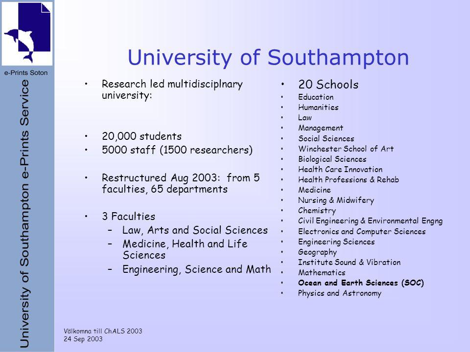 Välkomna till ChALS 2003 24 Sep 2003 University of Southampton Research led multidisciplnary university: 20,000 students 5000 staff (1500 researchers)