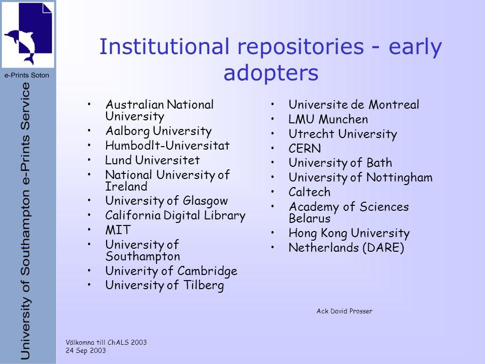 Välkomna till ChALS 2003 24 Sep 2003 Institutional repositories - early adopters Australian National University Aalborg University Humbodlt-Universita