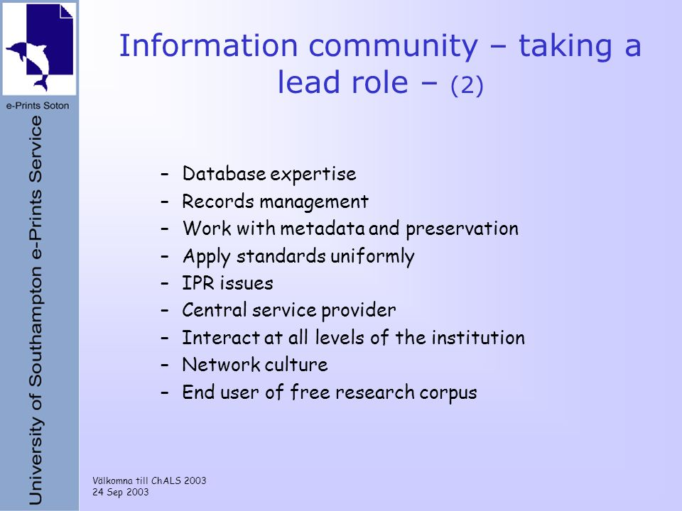 Välkomna till ChALS 2003 24 Sep 2003 Information community – taking a lead role – (2) –Database expertise –Records management –Work with metadata and