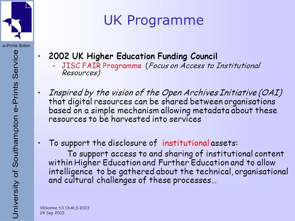 Välkomna till ChALS 2003 24 Sep 2003 UK Programme 2002 UK Higher Education Funding Council –JISC FAIR Programme (Focus on Access to Institutional Reso