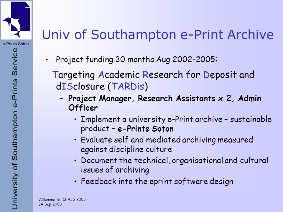 Välkomna till ChALS 2003 24 Sep 2003 Univ of Southampton e-Print Archive Project funding 30 months Aug 2002-2005 : Targeting Academic Research for Dep