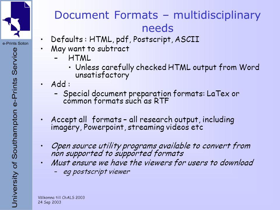Välkomna till ChALS 2003 24 Sep 2003 Document Formats – multidisciplinary needs Defaults : HTML, pdf, Postscript, ASCII May want to subtract –HTML Unl