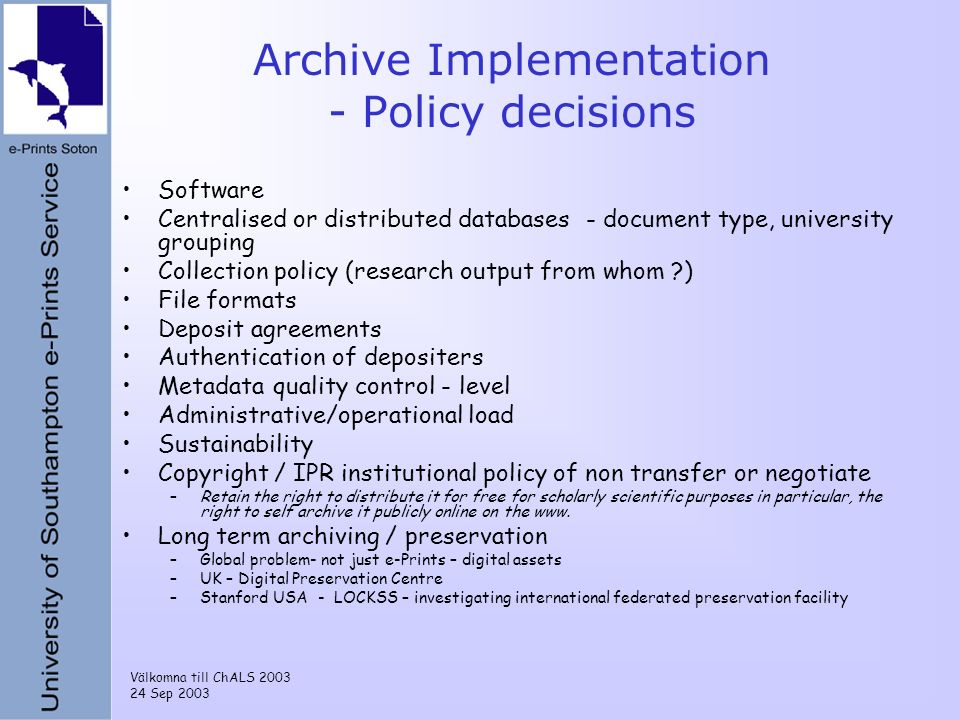 Välkomna till ChALS 2003 24 Sep 2003 Archive Implementation - Policy decisions Software Centralised or distributed databases - document type, universi