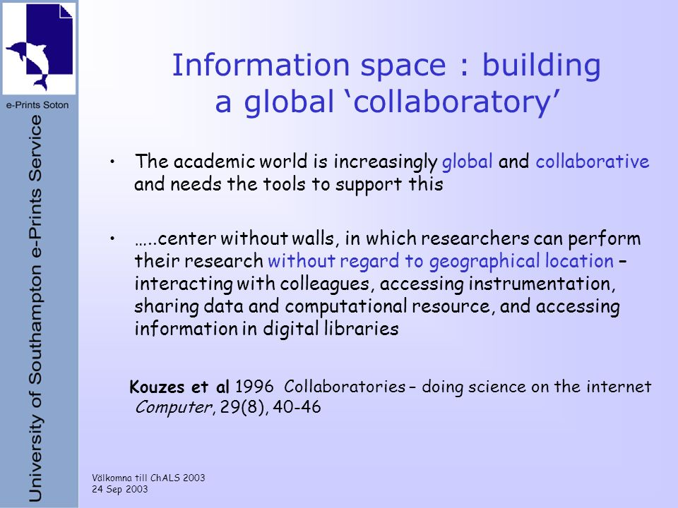 Välkomna till ChALS 2003 24 Sep 2003 Information space : building a global collaboratory The academic world is increasingly global and collaborative a