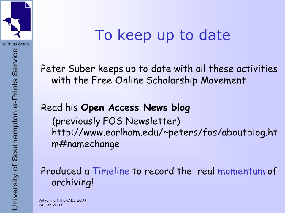 Välkomna till ChALS 2003 24 Sep 2003 To keep up to date Peter Suber keeps up to date with all these activities with the Free Online Scholarship Moveme