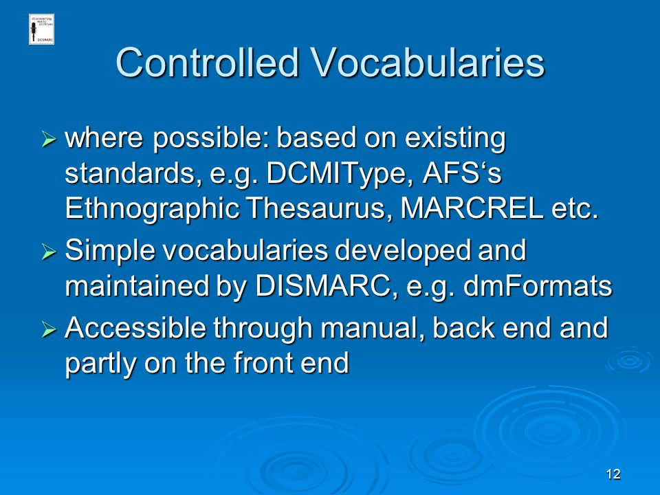 12 Controlled Vocabularies where possible: based on existing standards, e.g.