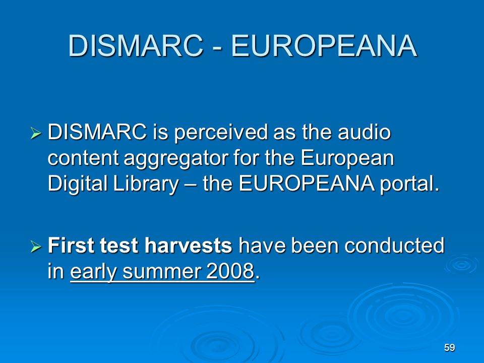 59 DISMARC - EUROPEANA DISMARC is perceived as the audio content aggregator for the European Digital Library – the EUROPEANA portal.