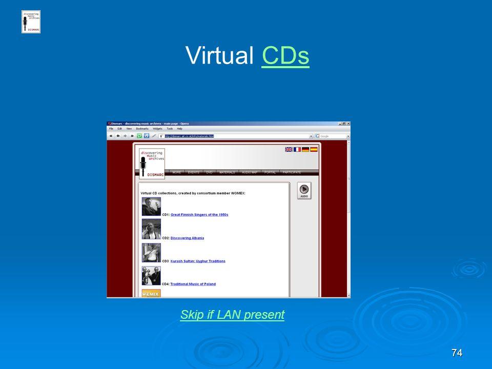 74 Virtual CDsCDs Skip if LAN present