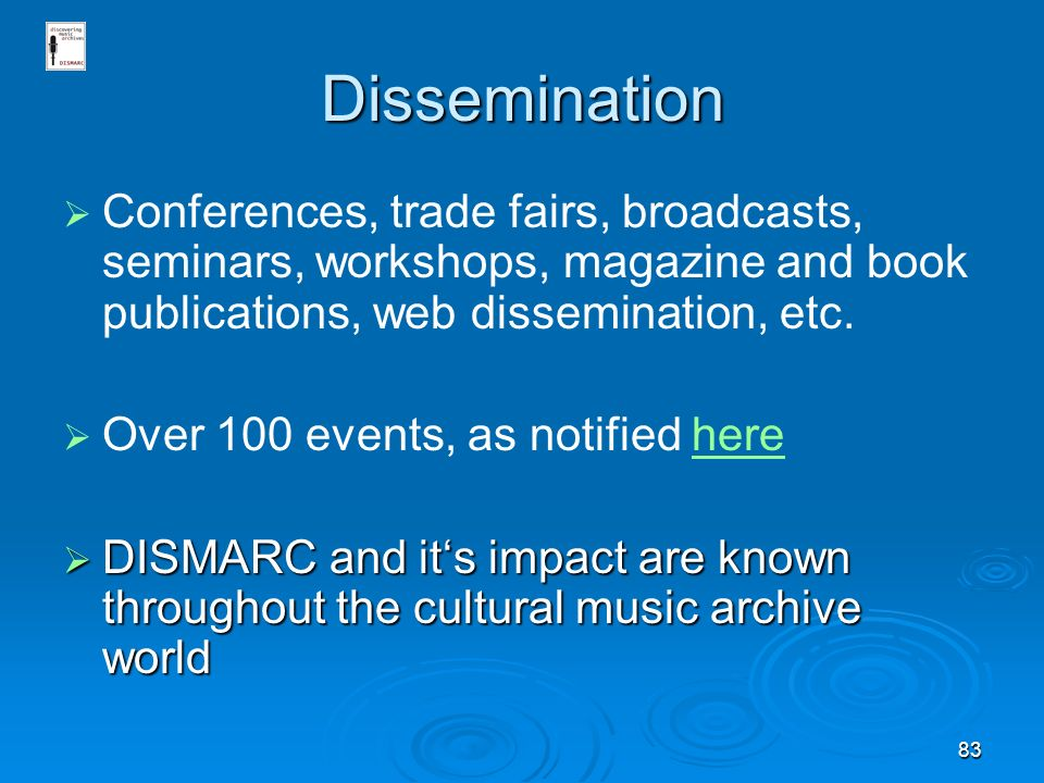 83 Dissemination Conferences, trade fairs, broadcasts, seminars, workshops, magazine and book publications, web dissemination, etc.