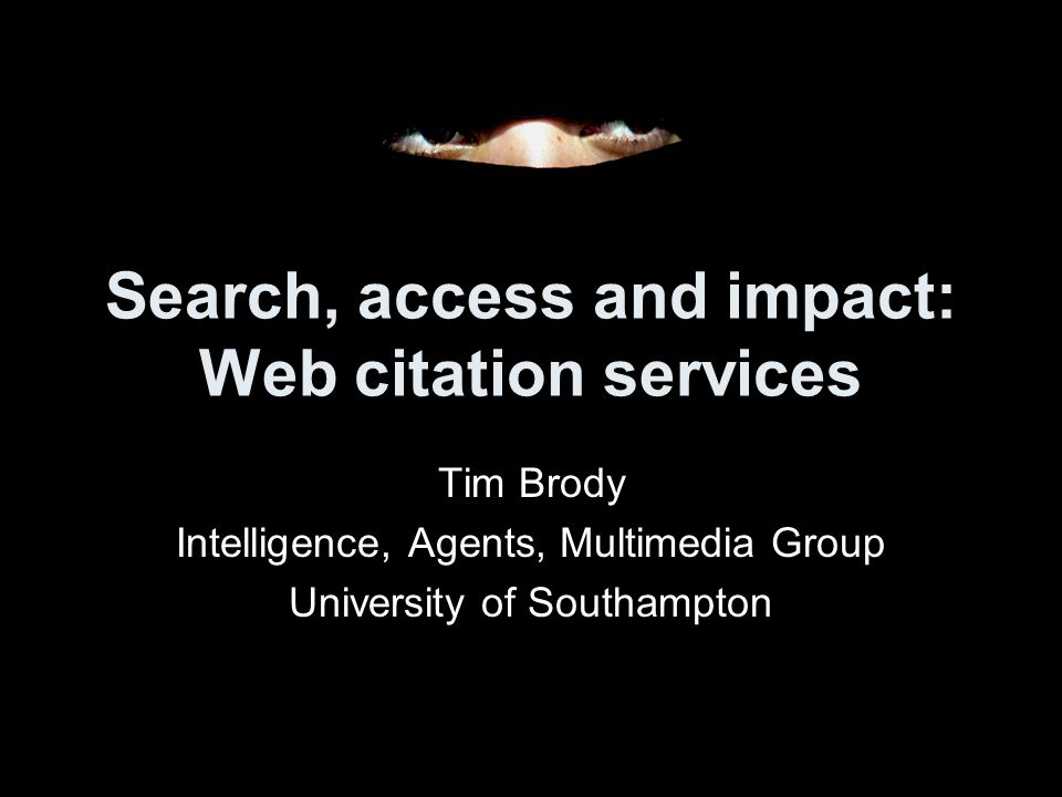 Search, access and impact: Web citation services Tim Brody Intelligence, Agents, Multimedia Group University of Southampton