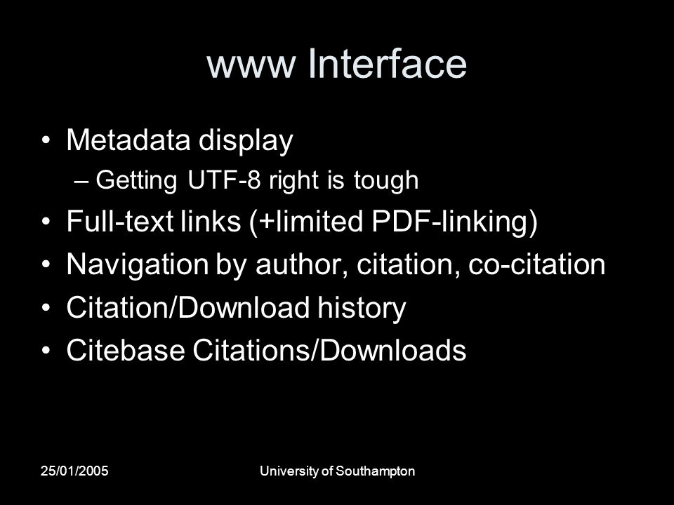 25/01/2005University of Southampton www Interface Metadata display –Getting UTF-8 right is tough Full-text links (+limited PDF-linking) Navigation by