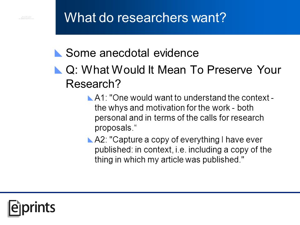 What do researchers want. Some anecdotal evidence Q: What Would It Mean To Preserve Your Research.
