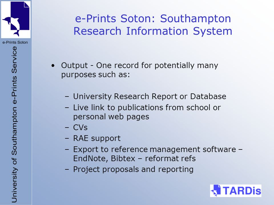e-Prints Soton: Southampton Research Information System Output - One record for potentially many purposes such as: –University Research Report or Data