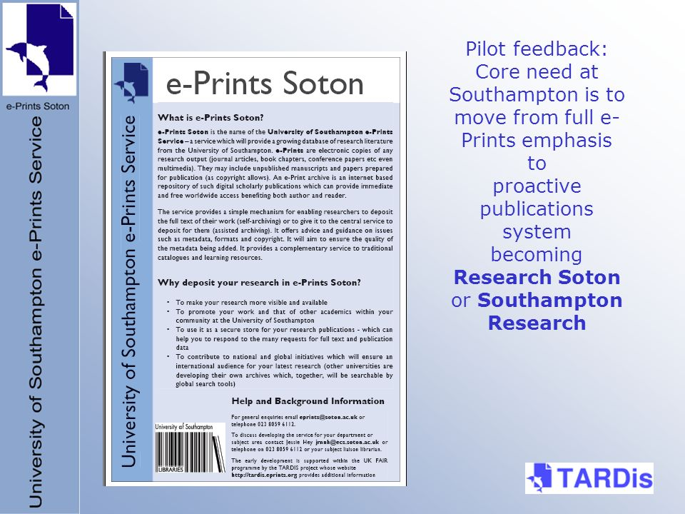 Pilot feedback: Core need at Southampton is to move from full e- Prints emphasis to proactive publications system becoming Research Soton or Southampton Research