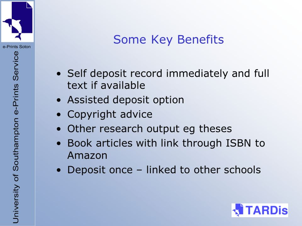 Some Key Benefits Self deposit record immediately and full text if available Assisted deposit option Copyright advice Other research output eg theses Book articles with link through ISBN to Amazon Deposit once – linked to other schools