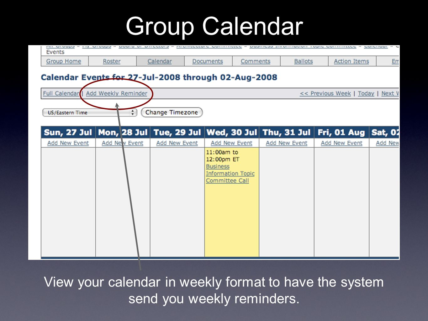 View your calendar in weekly format to have the system send you weekly reminders. Group Calendar