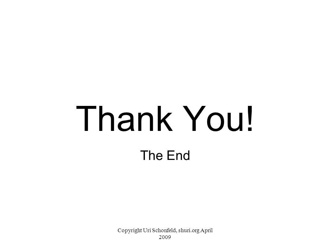 The End Thank You! Copyright Uri Schonfeld, shuri.org April 2009