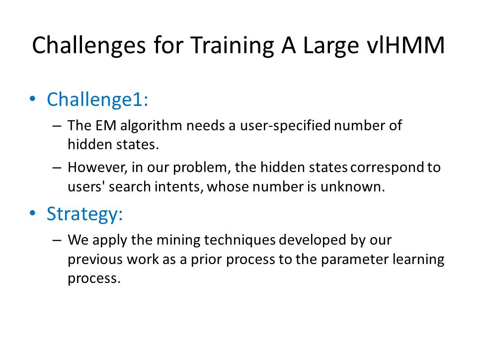 Challenges for Training A Large vlHMM Challenge1: – The EM algorithm needs a user-specified number of hidden states.