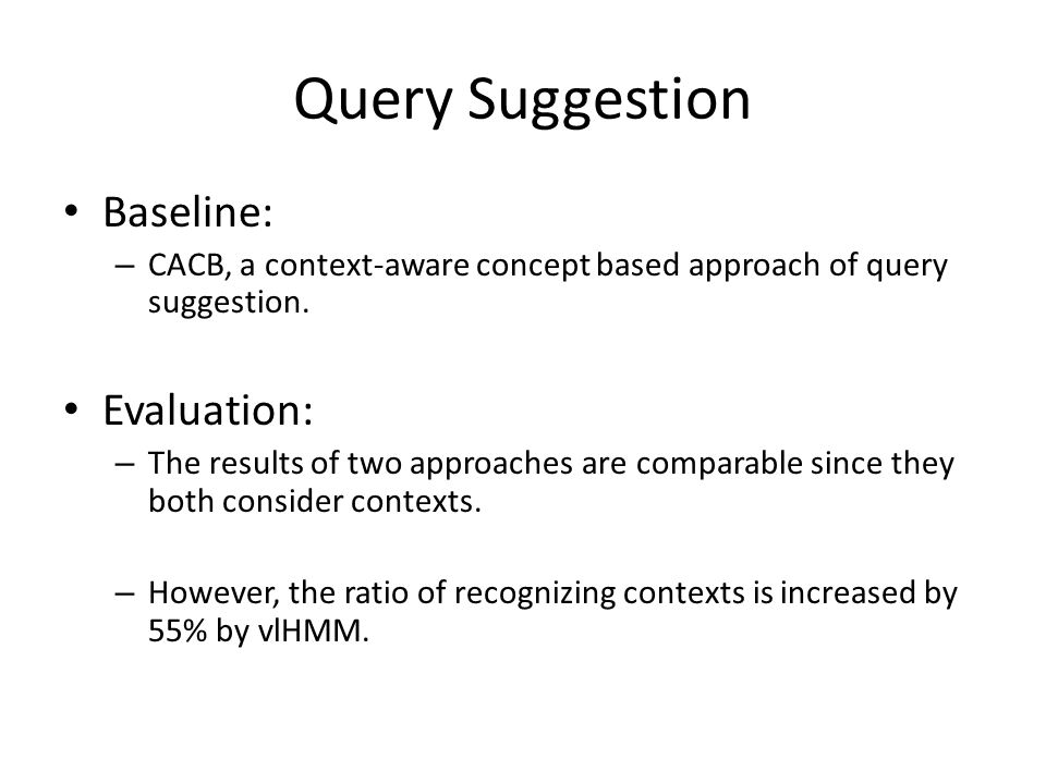 Query Suggestion Baseline: – CACB, a context-aware concept based approach of query suggestion. Evaluation: – The results of two approaches are compara