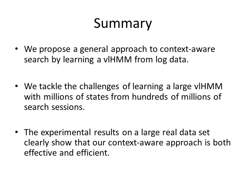 Summary We propose a general approach to context-aware search by learning a vlHMM from log data. We tackle the challenges of learning a large vlHMM wi