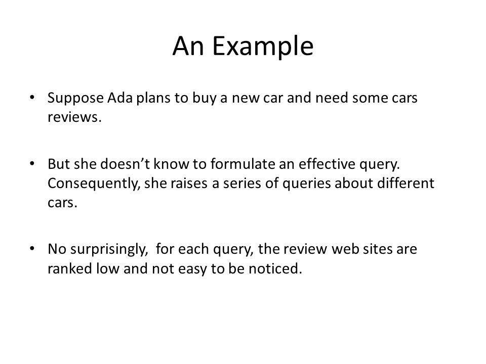 An Example Suppose Ada plans to buy a new car and need some cars reviews.