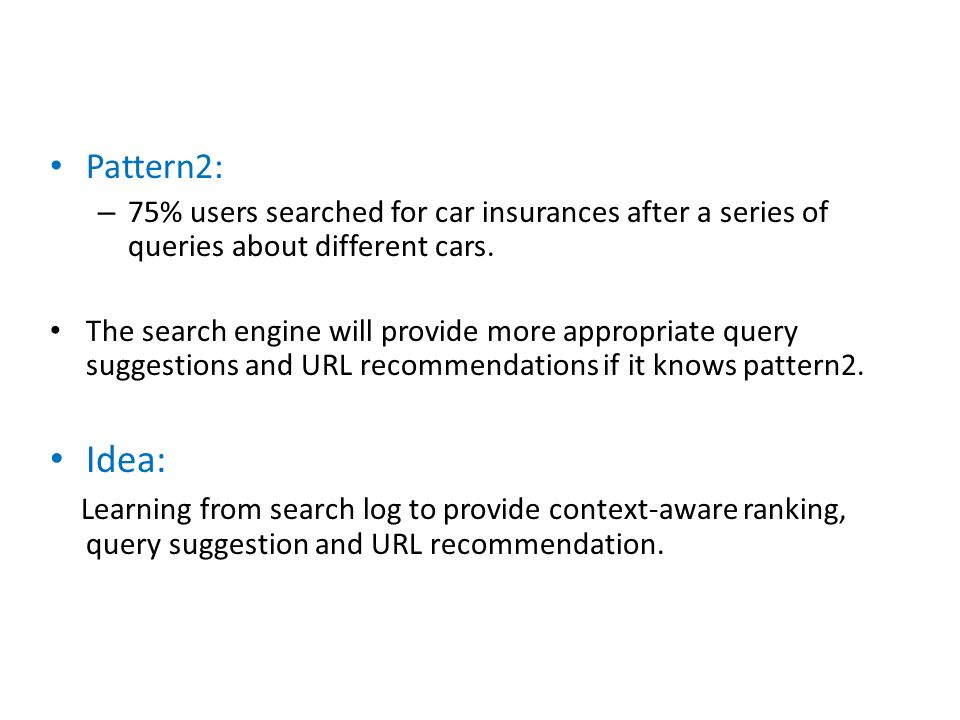 Pattern2: – 75% users searched for car insurances after a series of queries about different cars. The search engine will provide more appropriate quer